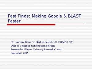 Fast Finds Making Google BLAST Faster Dr Laurence