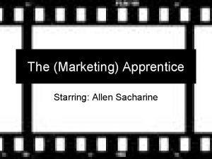 The Marketing Apprentice Starring Allen Sacharine Welcome Allen