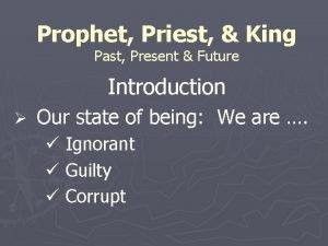 Prophet Priest King Past Present Future Introduction Our