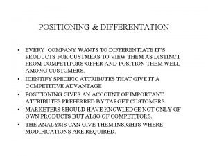 POSITIONING DIFFERENTATION EVERY COMPANY WANTS TO DIFFERENTIATE ITS