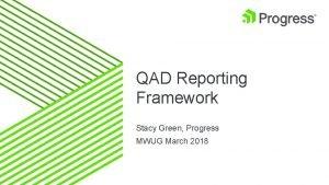 QAD Reporting Framework Stacy Green Progress MWUG March