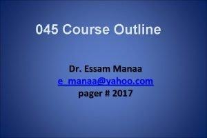 045 Course Outline Dr Essam Manaa emanaayahoo com