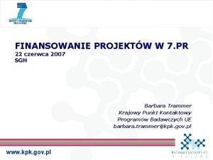 FINANSOWANIE PROJEKTW W 7 PR 22 czerwca 2007
