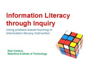 Information Literacy through Inquiry Using problembased learning in