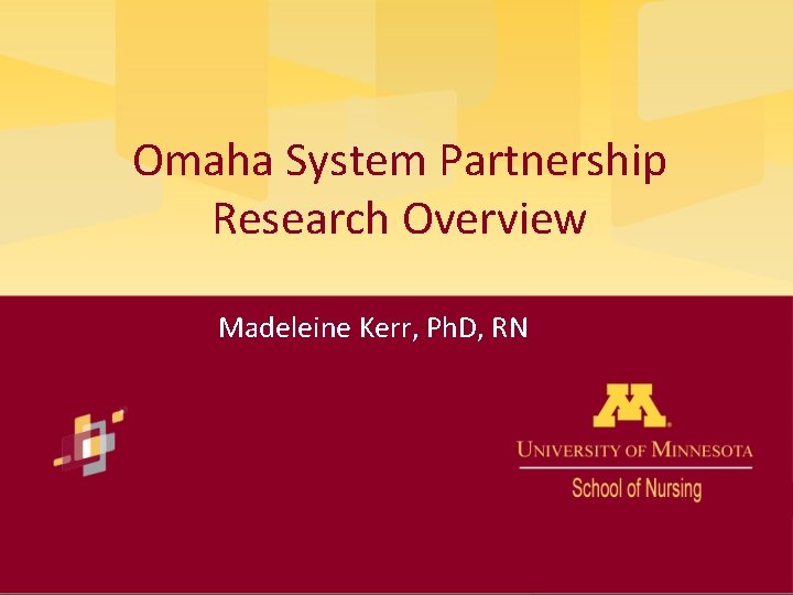Omaha System Partnership Research Overview Madeleine Kerr Ph