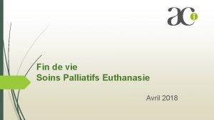 Fin de vie Soins Palliatifs Euthanasie Avril 2018