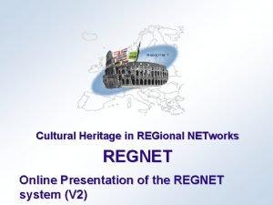 Cultural Heritage in REGional NETworks REGNET Online Presentation