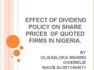 EFFECT OF DIVIDEND POLICY ON SHARE PRICES OF