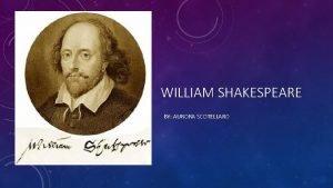 WILLIAM SHAKESPEARE BY AURORA SCOTELLARO LA VITA William