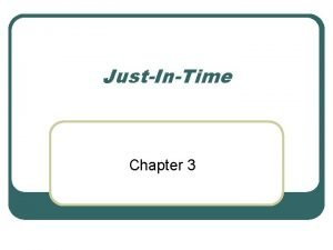 JustInTime Chapter 3 JIT Overview l JIT is