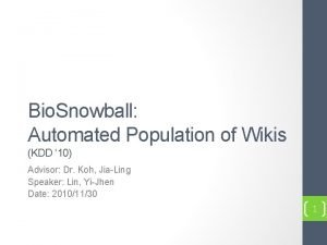 Bio Snowball Automated Population of Wikis KDD 10