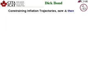 Dick Bond Constraining Inflation Trajectories now then INFLATION