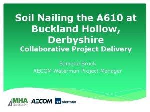Soil Nailing the A 610 at Buckland Hollow