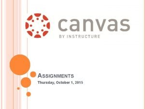 ASSIGNMENTS Thursday October 1 2015 ASSIGNMENTS Create an