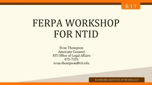 RIT FERPA WORKSHOP FOR NTID z Evan Thompson