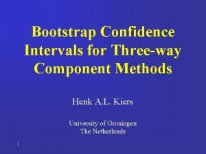 Bootstrap Confidence Intervals for Threeway Component Methods Henk