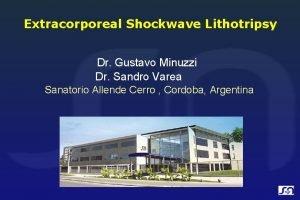 Extracorporeal Shockwave Lithotripsy Dr Gustavo Minuzzi Dr Sandro