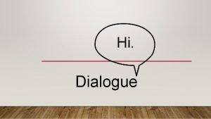 Hi Dialogue Dialogue should be meaningful and enhance