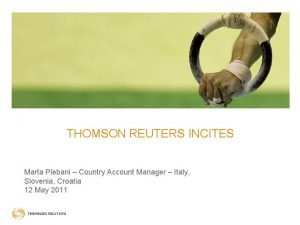 THOMSON REUTERS INCITES Marta Plebani Country Account Manager