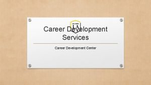Career Development Services Career Development Center Located on