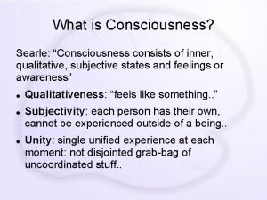 What is Consciousness Searle Consciousness consists of inner