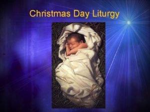 Christmas Day Liturgy Christmas Day Liturgy All In