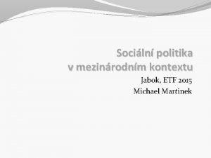 Sociln politika v mezinrodnm kontextu Jabok ETF 2015