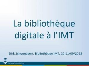 La bibliothque digitale lIMT Dirk Schoonbaert Bibliothque IMT