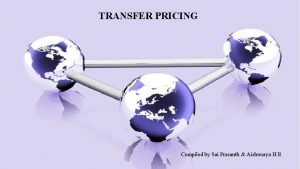 TRANSFER PRICING Transfer Pricing Compiled by Aishwarya Sai
