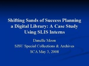 Shifting Sands of Success Planning a Digital Library