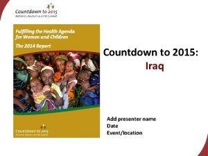 Countdown to 2015 Iraq Add presenter name Date