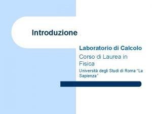 Introduzione Laboratorio di Calcolo Corso di Laurea in