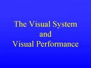 The Visual System and Visual Performance The Visible