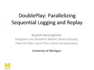 Double Play Parallelizing Sequential Logging and Replay Kaushik