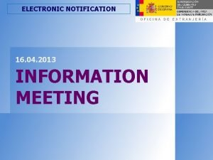 ELECTRONIC NOTIFICATION 16 04 2013 INFORMATION MEETING ELECTRONIC