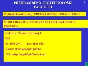 PREHRAMBENO BIOTEHNOLOKI FAKULTET Poslijediplomski studij PREHRAMBENE TEHNOLOGIJE MODELIRANJE