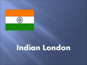 Indian London Indian people have made many remarkable
