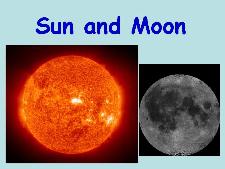Sun and Moon The Sun is A star