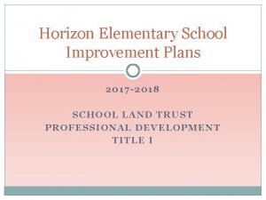 Horizon Elementary School Improvement Plans 2017 2018 SCHOOL