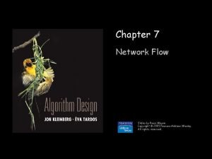 Chapter 7 Network Flow Slides by Kevin Wayne