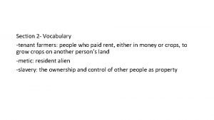 Section 2 Vocabulary tenant farmers people who paid