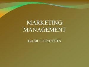 MARKETING MANAGEMENT BASIC CONCEPTS WHAT IS MARKETING Marketing