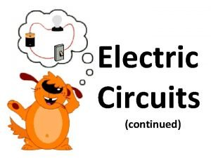 Electric Circuits continued Electric Circuits There are 3