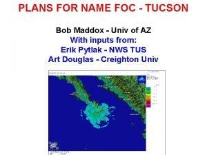 PLANS FOR NAME FOC TUCSON Bob Maddox Univ