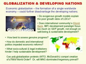 GLOBALIZATION DEVELOPING NATIONS Economic globalization the formation of