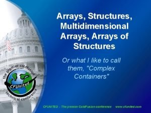 Arrays Structures Multidimensional Arrays Arrays of Structures Or