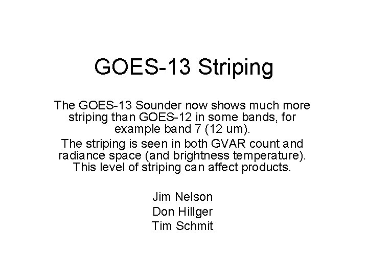 GOES13 Striping The GOES13 Sounder now shows much