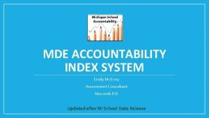 MDE ACCOUNTABILITY INDEX SYSTEM Emily Mc Evoy Assessment