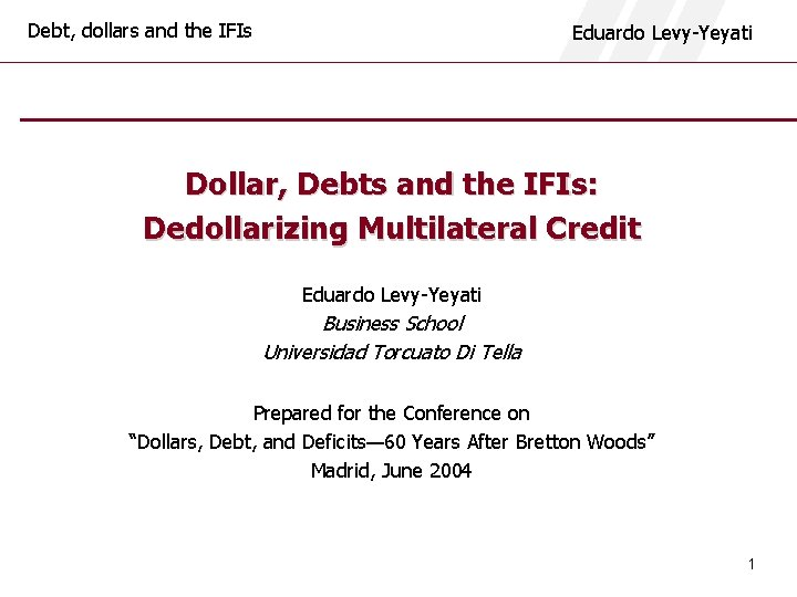 Debt dollars and the IFIs Eduardo LevyYeyati Dollar