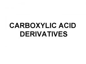 CARBOXYLIC ACID DERIVATIVES CARBOXYLIC ACID An acyl group
